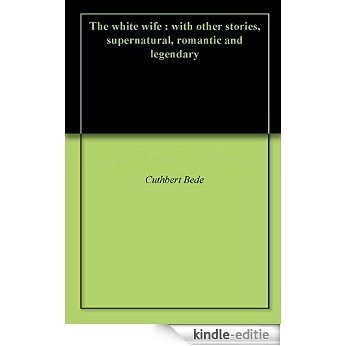 The white wife : with other stories, supernatural, romantic and legendary (English Edition) [Kindle-editie]