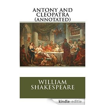 ANTONY AND CLEOPATRA (annotated) (English Edition) [Kindle-editie]
