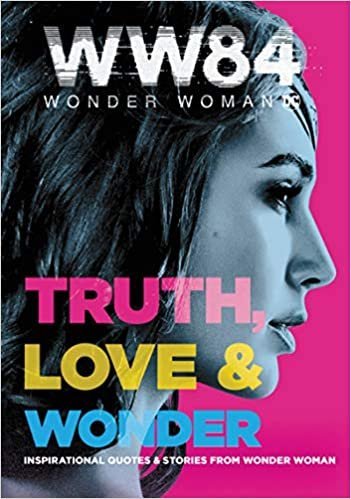 Wonder Woman 1984: Truth, Love & Wonder: Inspirational Quotes & Stories from Wonder Woman