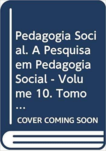 Pedagogia Social. A Pesquisa em Pedagogia Social - Volume 10. Tomo I
