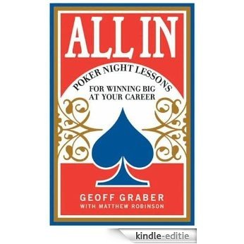 All In: Poker Night Lessons for Winning Big at Your Career [Kindle-editie]
