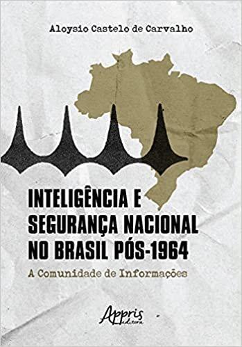 Inteligência e Segurança Nacional no Brasil Pós-1924: a Comunidade de Informações