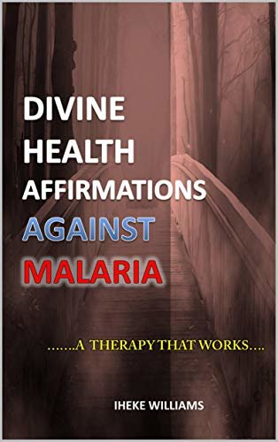 DIVINE HEALTH AFFIRMATIONS AGAINST MALARIA: ...A THERAPY THAT WORKS!!. (English Edition)