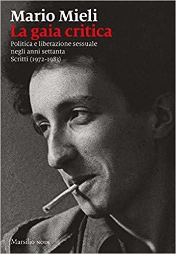 La gaia critica. Politica e liberazione sessuale negli anni Settanta. Scritti (1972-1983) (I nodi)