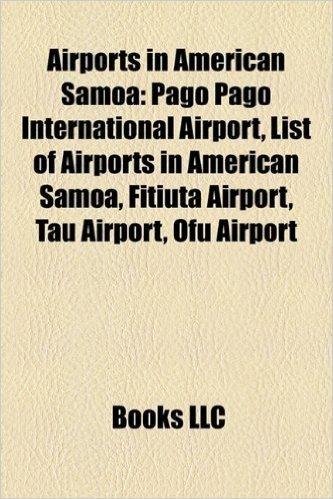Airports in American Samoa: Pago Pago International Airport, List of Airports in American Samoa, Fitiuta Airport, Tau Airport, Ofu Airport