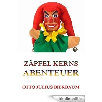 Zäpfel Kerns Abenteuer: Vollständige Ausgabe (German Edition) [Kindle-editie]