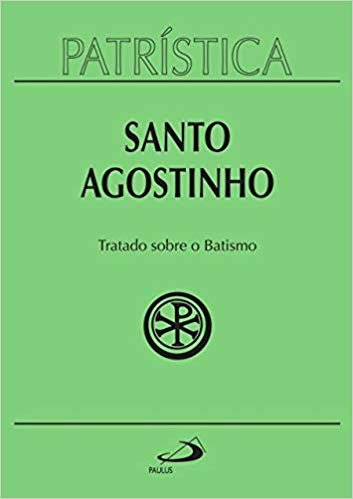 Patrística - Tratado Sobre o Batismo - Volume 42