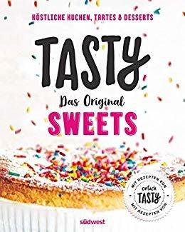 """Tasty Sweets: Das Original - Köstliche Kuchen, Tartes & Desserts - Mit Rezepten von """"einfach Tasty"""" (German Edition)"""