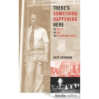 There's Something Happening Here: The New Left, the Klan, and FBI Counterintelligence (George Gund Foundation Book in African American Studies) [Kindle-editie]