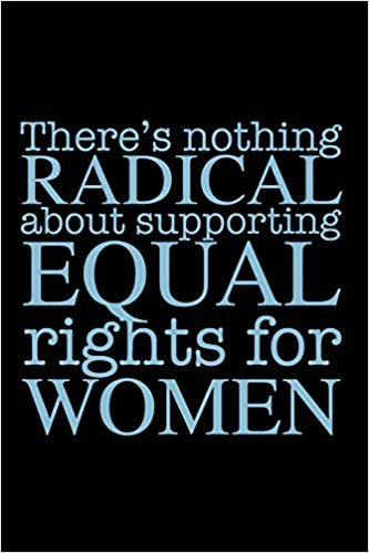 There's Nothing Radical About Supporting Equal Rights for Women: Feminist Quote Journal