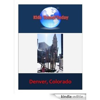 Kids Travel Today: Denver, Colorado (Kids Travel Today: Traveling to Kids) (English Edition) [Kindle-editie]