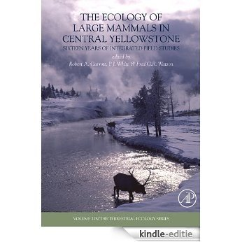 The Ecology of Large Mammals in Central Yellowstone: Sixteen Years of Integrated Field Studies (Terrestrial Ecology) [Print Replica] [Kindle-editie]