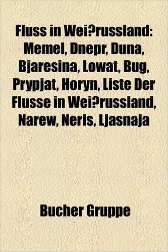 Fluss in Weissrussland: Memel, Dnepr, Duna, Bjaresina, Lowat, Bug, Prypjat, Horyn, Liste Der Flusse in Weissrussland, Narew, Ljasnaja, Neris
