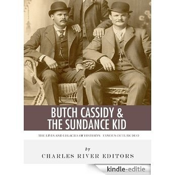 Butch Cassidy & The Sundance Kid: The Lives and Legacies of the Wild West's Famous Outlaw Duo (English Edition) [Kindle-editie]