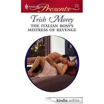 The Italian Boss's Mistress of Revenge (Red-Hot Revenge) [Kindle-editie]