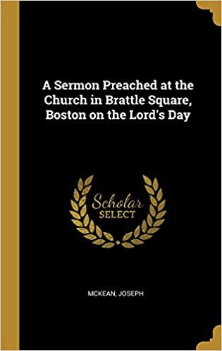 A Sermon Preached at the Church in Brattle Square, Boston on the Lord's Day