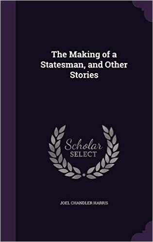 The Making of a Statesman, and Other Stories