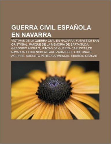 Guerra Civil Espanola En Navarra: Victimas de La Guerra Civil En Navarra, Fuerte de San Cristobal, Parque de La Memoria de Sartaguda