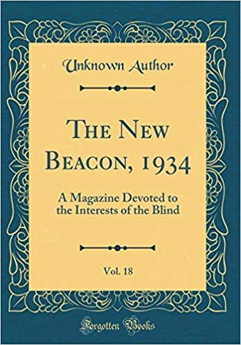 The New Beacon, 1934, Vol. 18: A Magazine Devoted to the Interests of the Blind (Classic Reprint)
