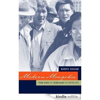 Modern Mongolia: From Khans to Commissars to Capitalists [Kindle-editie]