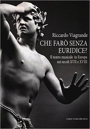 Che farò senza Euridice? Il teatro musicale in Europa nei secoli XVII e XVIII