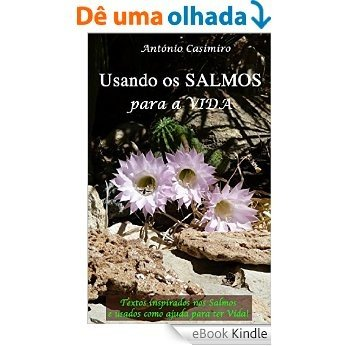 Usando os SALMOS para a VIDA (Versão em Português de Portugal) (Colecção - É sempre possível viver cada instante em Felicidade: ter Vida!) [eBook Kindle]