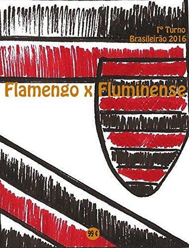 Flamengo x Fluminense: Brasileirão 2016/1º Turno (Campanha do Clube de Regatas do Flamengo no Campeonato Brasileiro 2016 Série A Livro 11)