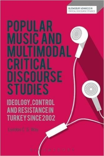Popular Music and Multimodal Critical Discourse Studies: Ideology, Control and resistance in Turkey since 2002