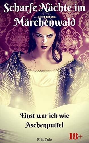 Scharfe Nächte im Märchenwald 3: Einst war ich wie Aschenputtel (German Edition)