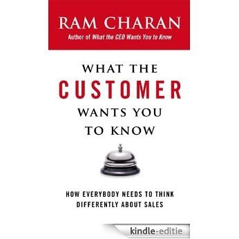 What the Customer Wants You to Know: How Everybody Needs to Think Differently About Sales [Kindle-editie]