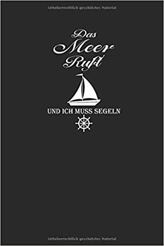 DAS MEER RUFT UND ICH MUSS SEGELN: NOTEBOOK Sailing Notizbuch Planer 6x9 lined