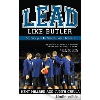 Lead Like Butler: Six Principles for Values-Based Leaders [Kindle-editie]