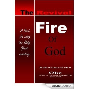 THE REVIVAL FIRE OF GOD (English Edition) [Kindle-editie]