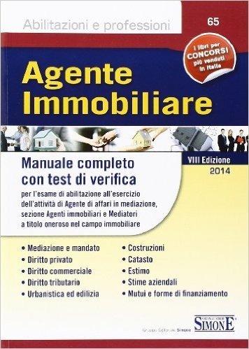 Agente immobiliare. Manuale completo con test di verifica per l'esame di abilitazione all'esercizio dell'attività di agente di affari in mediazione...