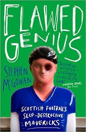 Flawed Genius: Scottish Football's Self-Destructive Mavericks