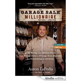 The Garage Sale Millionaire: Make Money with Hidden Finds from Garage Sales to Storage Unit Auctions and Everything in Between [Kindle-editie]