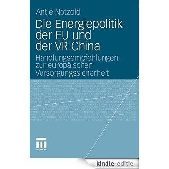 Die Energiepolitik der EU und der VR China: Handlungsempfehlungen zur europäischen Versorgungssicherheit [Print Replica] [Kindle-editie]
