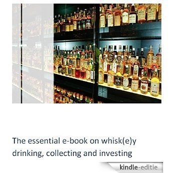 The essential e-book on whisk(e)y drinking, collecting and investing: A novice guide to fine malts, blends and bourbon (English Edition) [Kindle-editie]