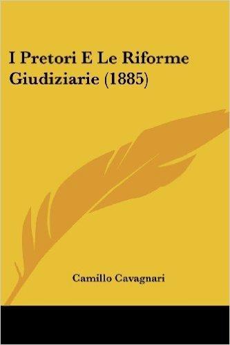 I Pretori E Le Riforme Giudiziarie (1885)