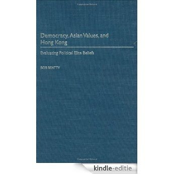 Democracy, Asian Values, and Hong Kong: Evaluating Political Elite Beliefs [Kindle-editie]