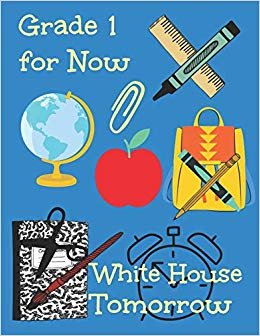 Grade 1 for Now White house Tomorrow: Journal Notebook With Blank Wide Ruled Paper and Sketch Paper With Framed Blank Sketch Paper for Grade 1 for Kids