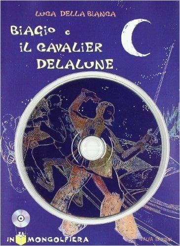 Biagio e il cavalier Delalune. Con CD-ROM