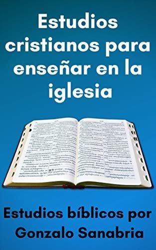 Estudios bíblicos : Estudios cristianos para enseñar la palabra de Dios