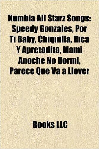 Kumbia All Starz Songs: Speedy Gonzales, Por Ti Baby, Chiquilla, Rica y Apretadita, Mami Anoche No Dormi, Parece Que Va a Llover