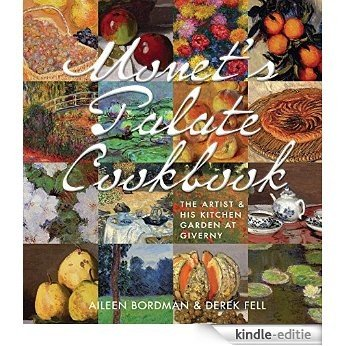 Monet's Palate Cookbook: The Artist & His Kitchen at Giverny [Kindle-editie]