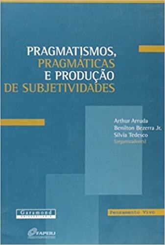 Pragmatismos, pragmáticas e produção de subjetividade