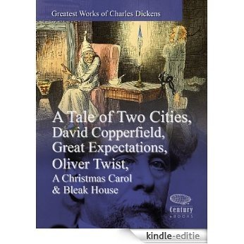 Greatest Works of Charles Dickens: A Tale of Two Cities, David Copperfield, Great Expectations, Oliver Twist, A Christmas Carol & Bleak House (Illustrated) (English Edition) [Kindle-editie]