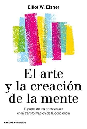 El arte y la creación de la mente: El papel de las artes visuales en la transformación de la conciencia (Educación)