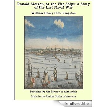 Ronald Morton, or the Fire Ships: A Story of the Last Naval War [Kindle-editie]