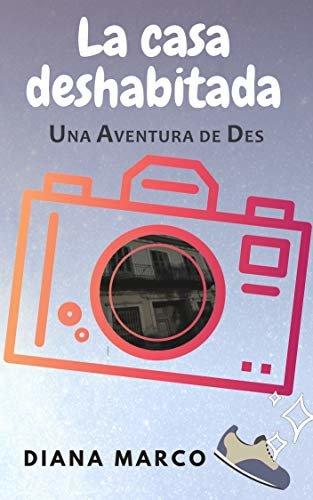 La casa deshabitada: En un pueblo de Alicante. Unas vacaciones llenas de misterio y nuevos amigos. (Una aventura de Des nº 1)